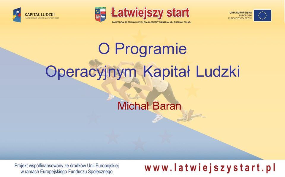 O Programie Operacyjnym Kapitał Ludzki Michał Baran