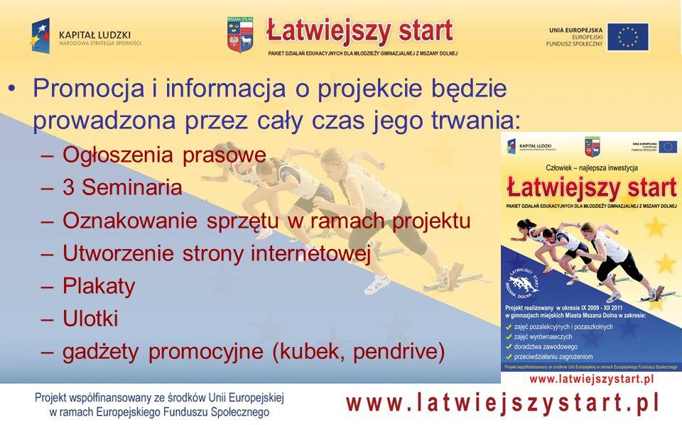 Promocja i informacja o projekcie będzie prowadzona przez cały czas jego trwania: –Ogłoszenia prasowe –3 Seminaria –Oznakowanie sprzętu w ramach proje