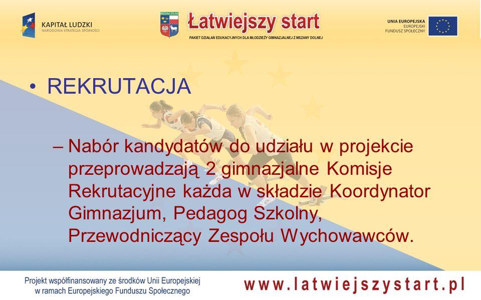 REKRUTACJA –Nabór kandydatów do udziału w projekcie przeprowadzają 2 gimnazjalne Komisje Rekrutacyjne każda w składzie Koordynator Gimnazjum, Pedagog Szkolny, Przewodniczący Zespołu Wychowawców.