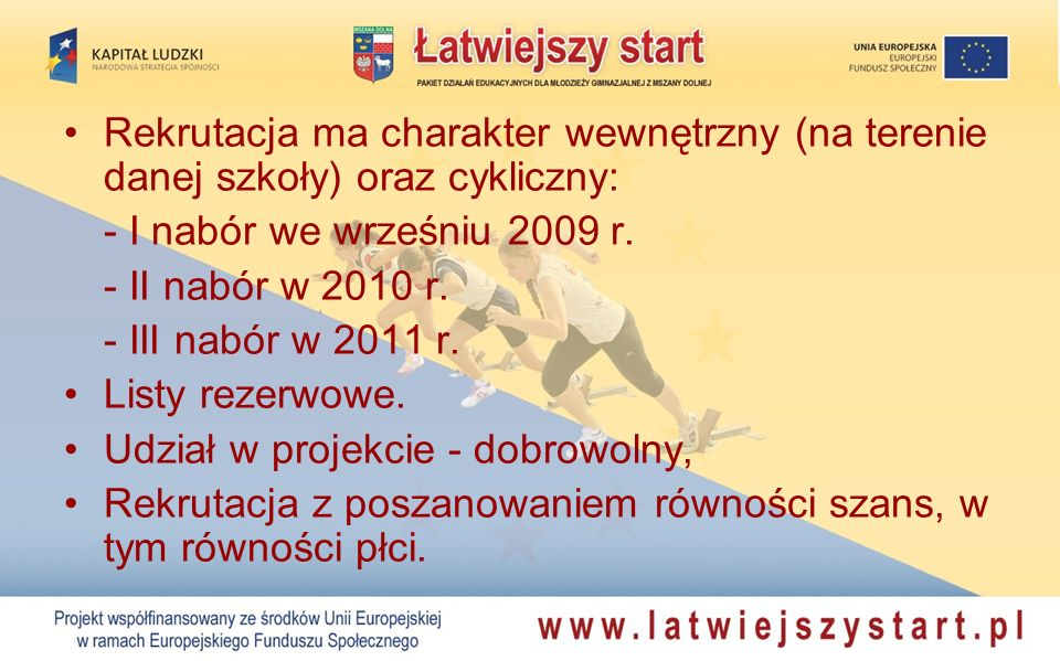 Rekrutacja ma charakter wewnętrzny (na terenie danej szkoły) oraz cykliczny: - I nabór we wrześniu 2009 r. - II nabór w 2010 r. - III nabór w 2011 r.