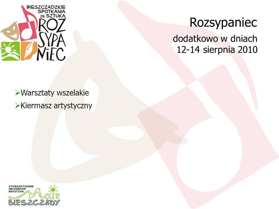Rozsypaniec dodatkowo w dniach 12-14 sierpnia 2010 Warsztaty wszelakie Kiermasz artystyczny