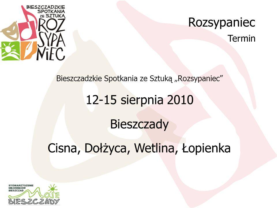 Bieszczadzkie Spotkania ze Sztuką Rozsypaniec 12-15 sierpnia 2010 Bieszczady Cisna, Dołżyca, Wetlina, Łopienka Rozsypaniec Termin