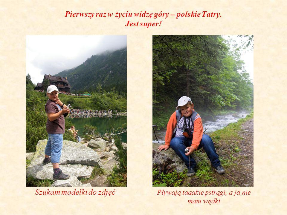 Pierwszy raz w życiu widzę góry – polskie Tatry. Jest super.