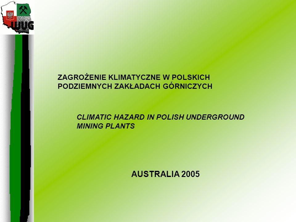 CLIMATIC HAZARD IN POLISH UNDERGROUND MINING PLANTS ZAGROŻENIE KLIMATYCZNE W POLSKICH PODZIEMNYCH ZAKŁADACH GÓRNICZYCH AUSTRALIA 2005