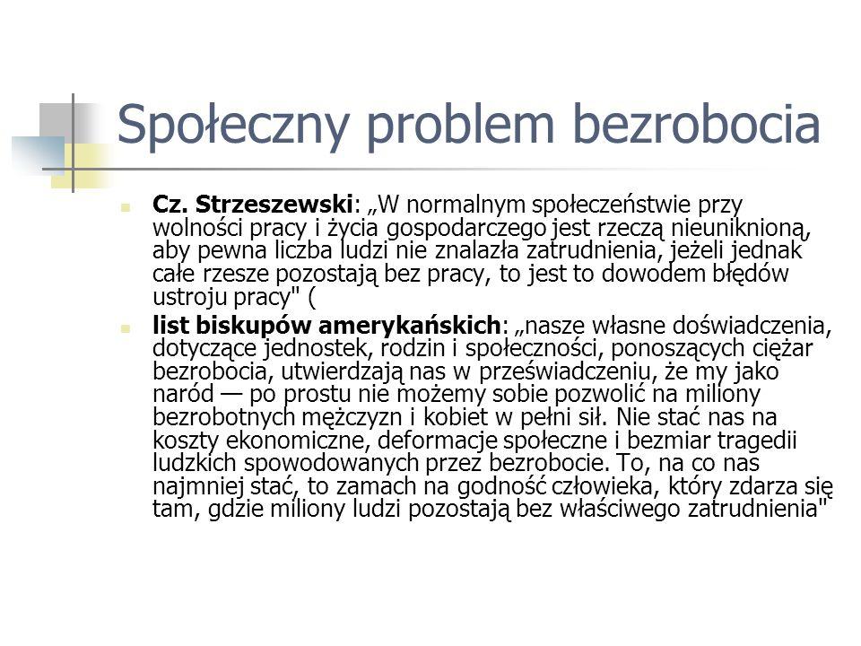Społeczny problem bezrobocia Cz. Strzeszewski: W normalnym społeczeństwie przy wolności pracy i życia gospodarczego jest rzeczą nieuniknioną, aby pewn