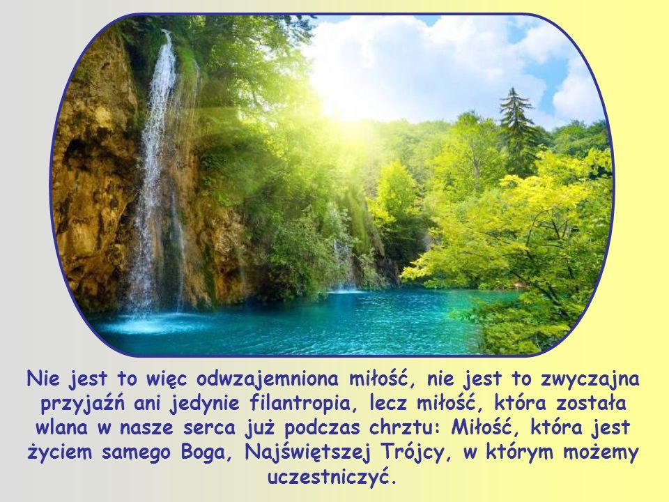 Jest to dar Boży, co więcej – jest to miłość samego Boga, która