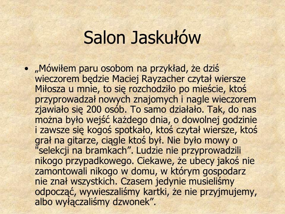Salon Jaskułów Mówiłem paru osobom na przykład, że dziś wieczorem będzie Maciej Rayzacher czytał wiersze Miłosza u mnie, to się rozchodziło po mieście