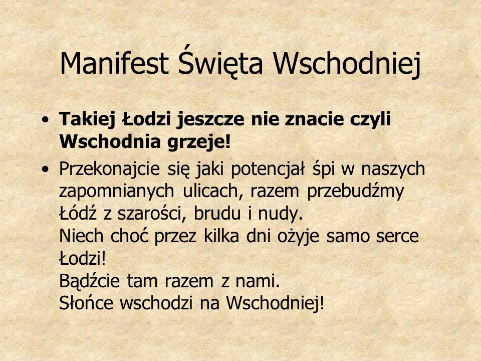 Manifest Święta Wschodniej Takiej Łodzi jeszcze nie znacie czyli Wschodnia grzeje! Przekonajcie się jaki potencjał śpi w naszych zapomnianych ulicach,