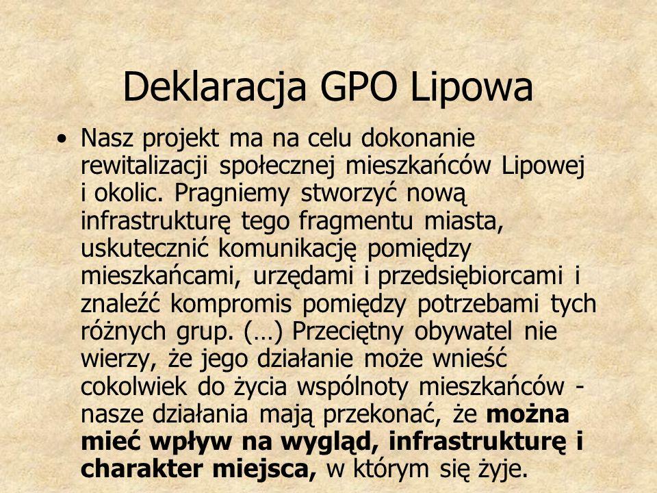 Deklaracja GPO Lipowa Nasz projekt ma na celu dokonanie rewitalizacji społecznej mieszkańców Lipowej i okolic. Pragniemy stworzyć nową infrastrukturę