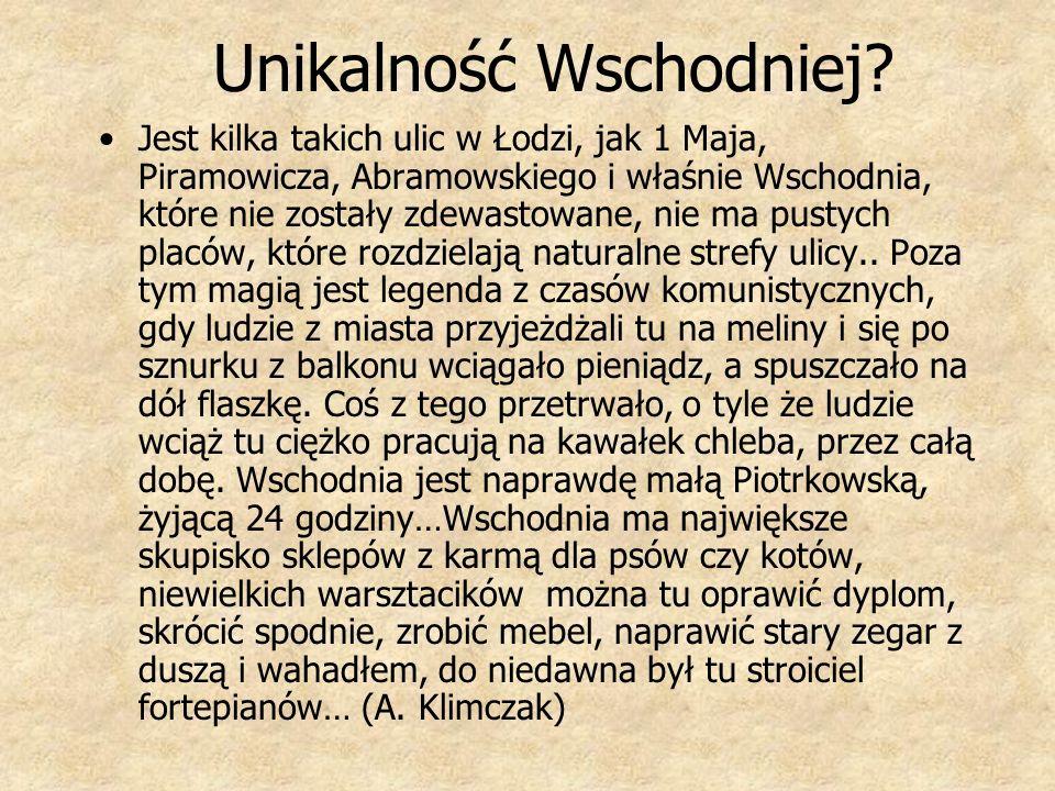 Wschodnia – Piotrkowska - mur Gdzie są mury, druga część jest nieznana Gdzie są płoty, była komunikacja i jest szansa na jej wznowienie Ale…niektórzy mieszkańcy Wschodniej obawiają się imprezowiczów z Piotrkowskiej, także uprzedzenia są z obu stron