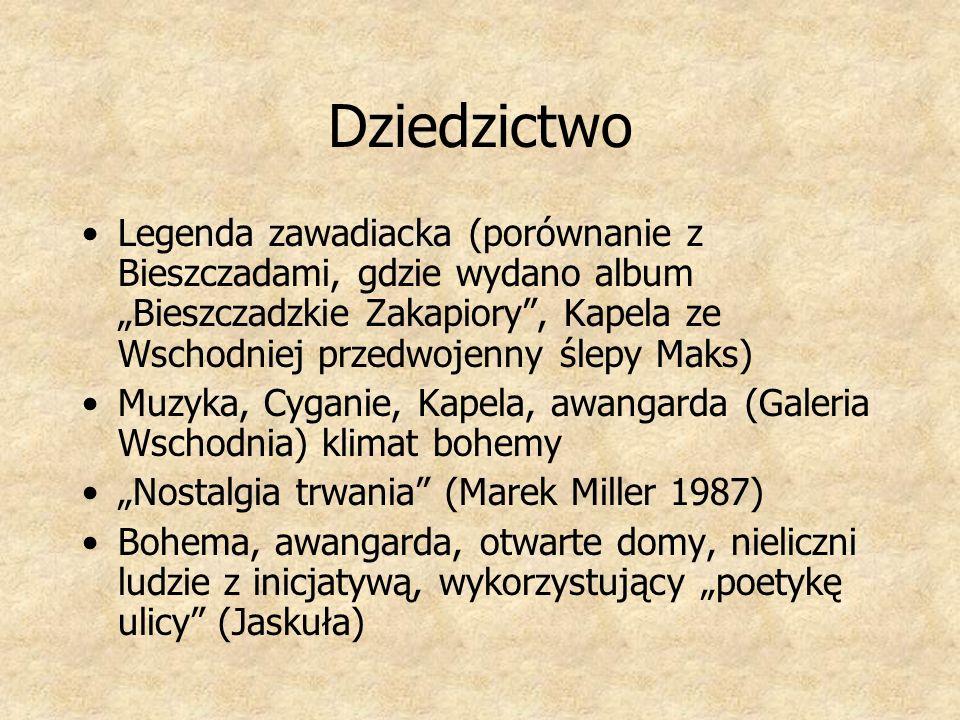 Dziedzictwo Legenda zawadiacka (porównanie z Bieszczadami, gdzie wydano album Bieszczadzkie Zakapiory, Kapela ze Wschodniej przedwojenny ślepy Maks) M