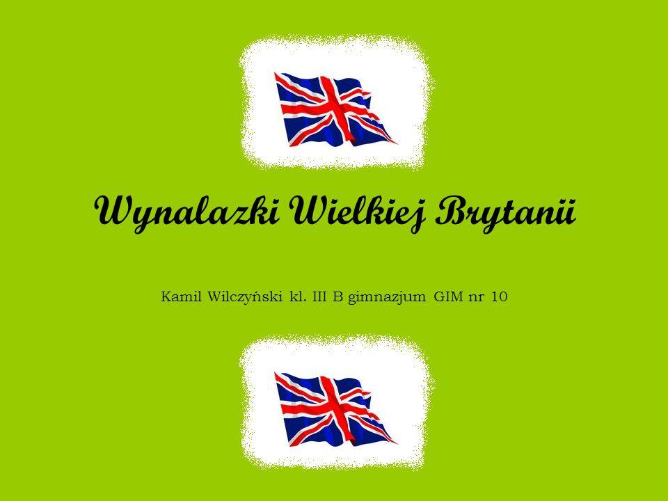Wynalazki Wielkiej Brytanii Kamil Wilczyński kl. III B gimnazjum GIM nr 10