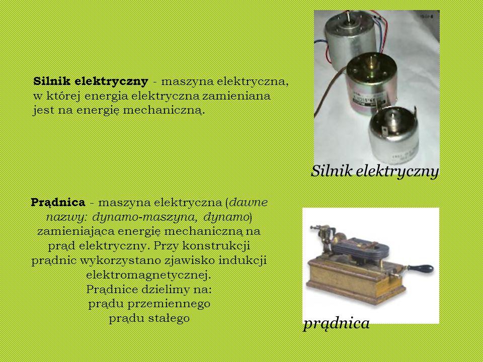 Silnik elektryczny prądnica Silnik elektryczny - maszyna elektryczna, w której energia elektryczna zamieniana jest na energię mechaniczną. Prądnica -