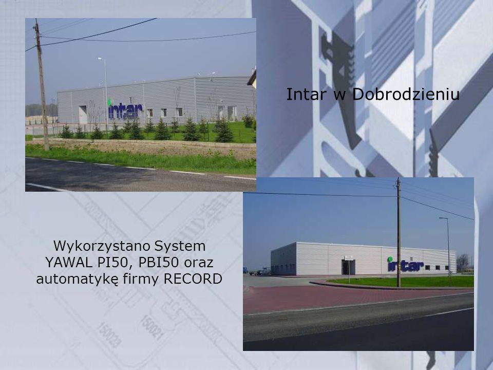 Intar w Dobrodzieniu Wykorzystano System YAWAL PI50, PBI50 oraz automatykę firmy RECORD