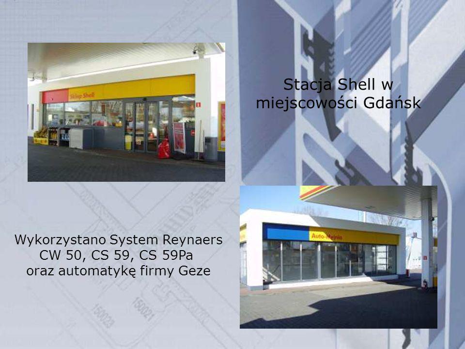 Stacja Shell w miejscowości Gdańsk Wykorzystano System Reynaers CW 50, CS 59, CS 59Pa oraz automatykę firmy Geze