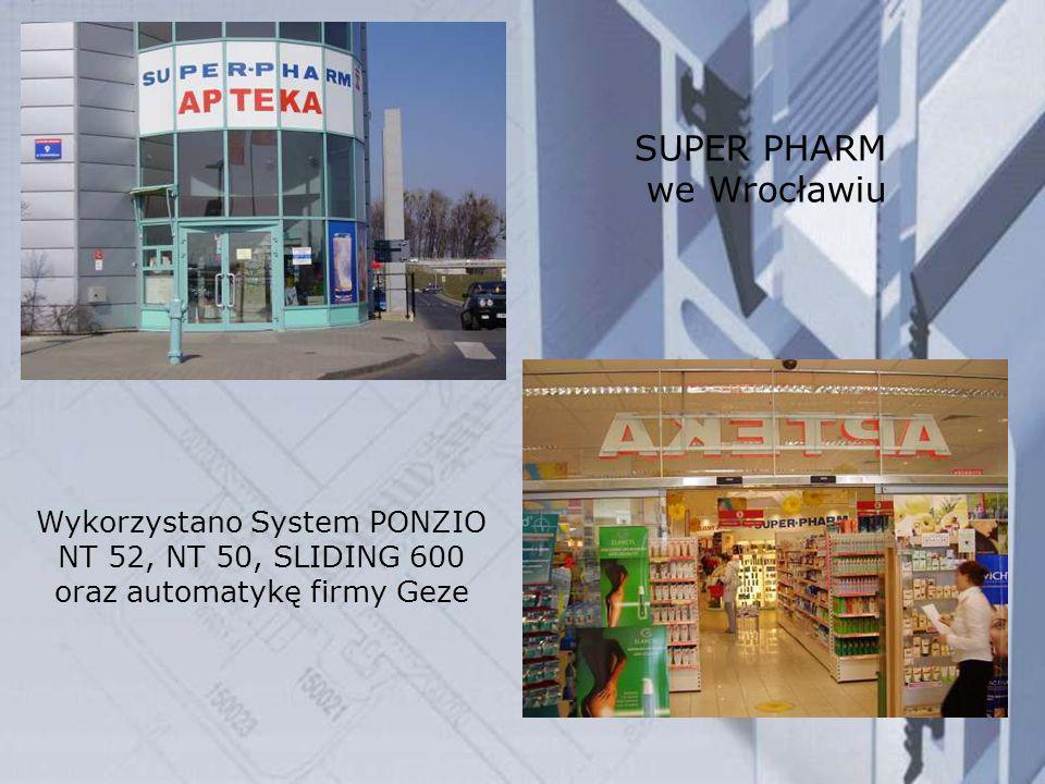 Wykorzystano System PONZIO NT 52, NT 50, SLIDING 600 oraz automatykę firmy Geze SUPER PHARM we Wrocławiu
