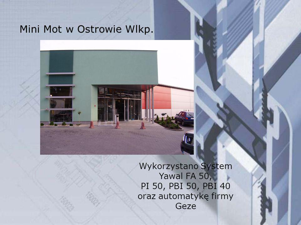 Mini Mot w Ostrowie Wlkp. Wykorzystano System Yawal FA 50, PI 50, PBI 50, PBI 40 oraz automatykę firmy Geze
