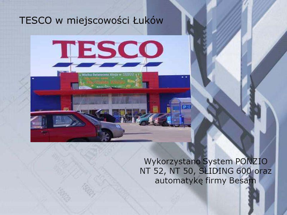 TESCO w miejscowości Łuków Wykorzystano System PONZIO NT 52, NT 50, SLIDING 600 oraz automatykę firmy Besam