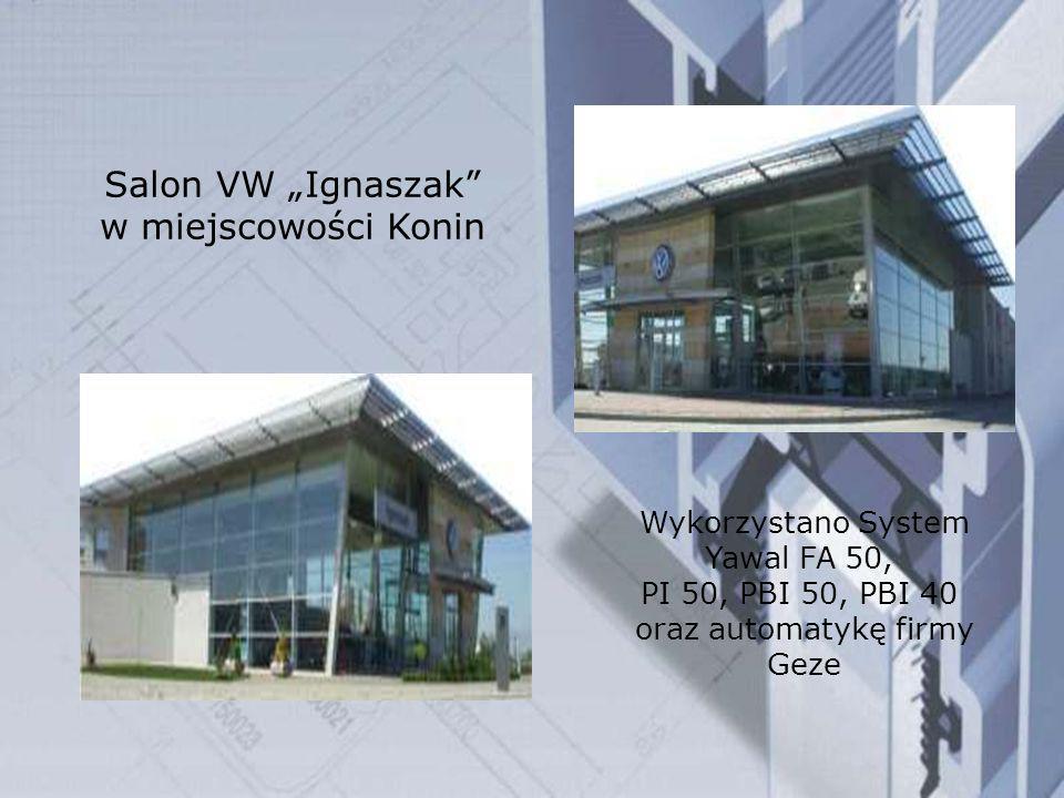 Salon VW Ignaszak w miejscowości Konin Wykorzystano System Yawal FA 50, PI 50, PBI 50, PBI 40 oraz automatykę firmy Geze