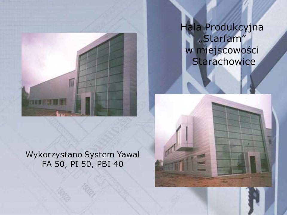 Wykorzystano System Yawal FA 50, PI 50, PBI 40 Hala Produkcyjna Starfam w miejscowości Starachowice