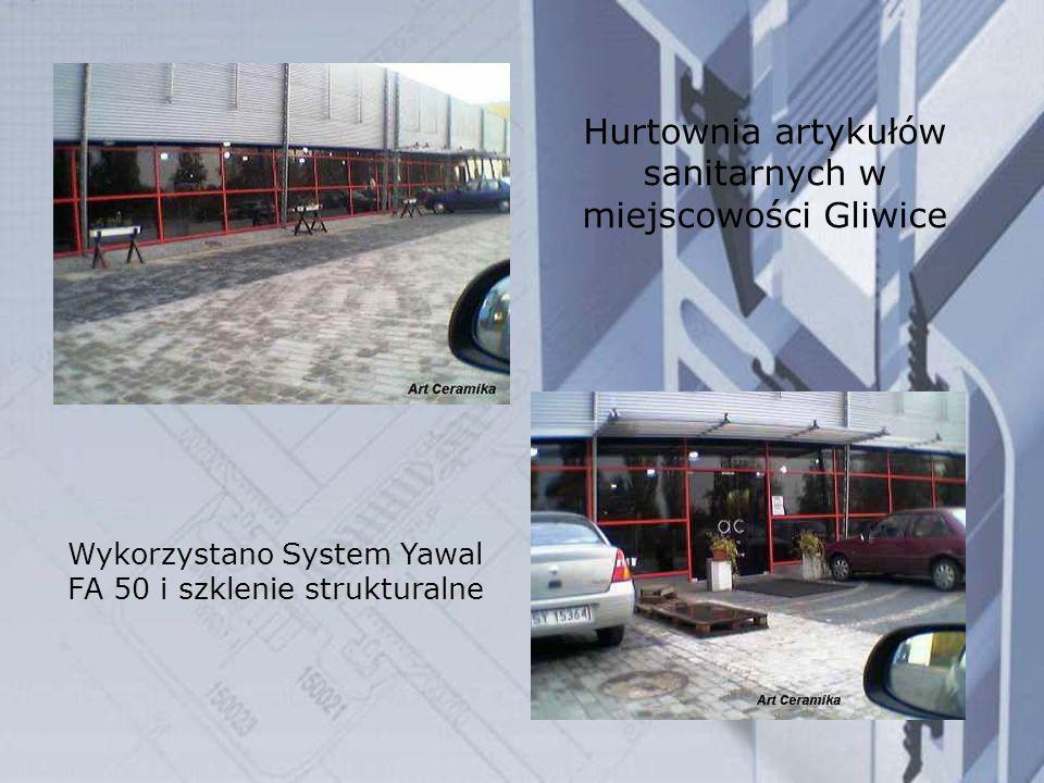 Hurtownia artykułów sanitarnych w miejscowości Gliwice Wykorzystano System Yawal FA 50 i szklenie strukturalne
