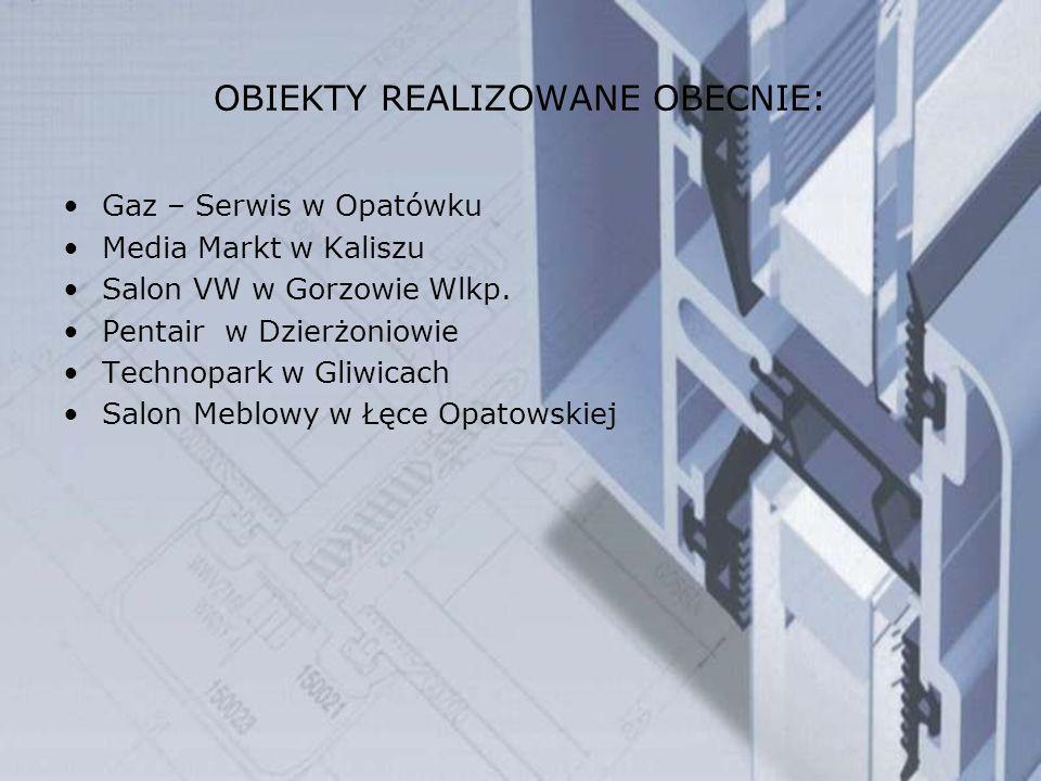 OBIEKTY REALIZOWANE OBECNIE: Gaz – Serwis w Opatówku Media Markt w Kaliszu Salon VW w Gorzowie Wlkp. Pentair w Dzierżoniowie Technopark w Gliwicach Sa