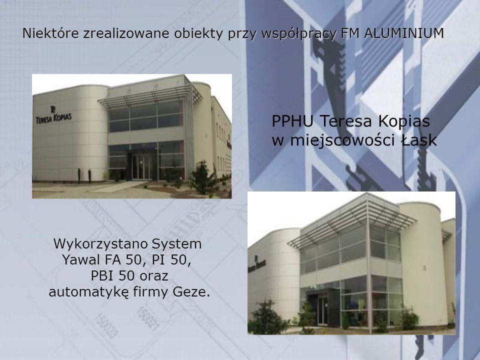 Niektóre zrealizowane obiekty przy współpracy FM ALUMINIUM PPHU Teresa Kopias w miejscowości Łask Wykorzystano System Yawal FA 50, PI 50, PBI 50 oraz