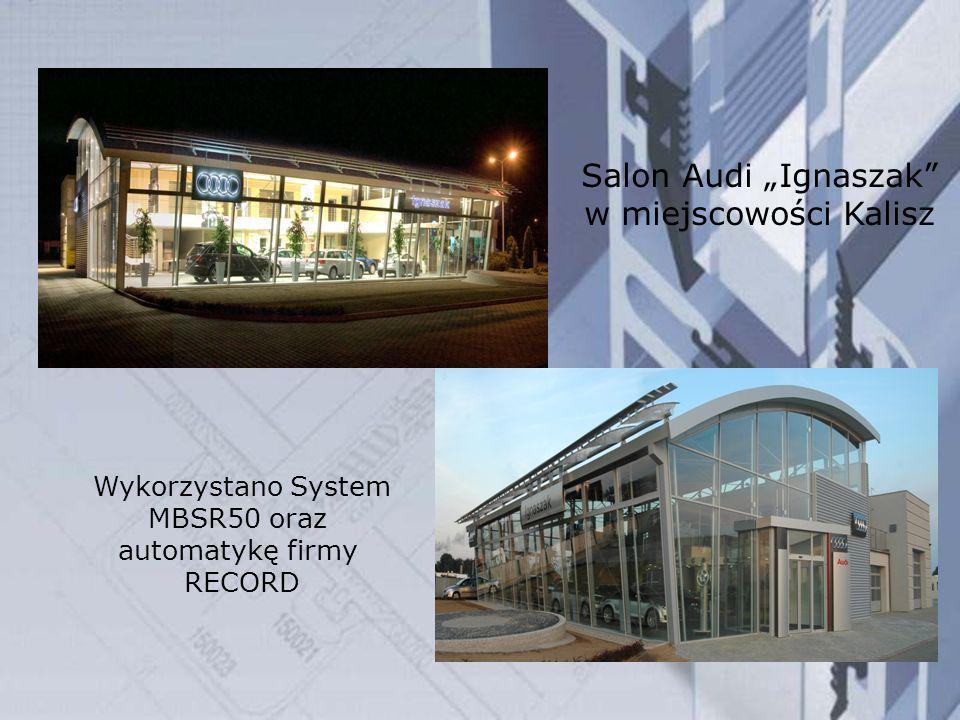 Salon Audi Ignaszak w miejscowości Kalisz Wykorzystano System MBSR50 oraz automatykę firmy RECORD