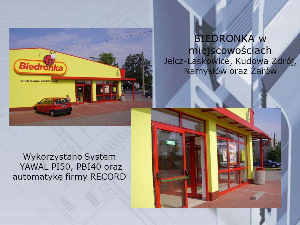 BIEDRONKA w miejscowościach Jelcz-Laskowice, Kudowa Zdrój, Namysłów oraz Żarów Wykorzystano System YAWAL PI50, PBI40 oraz automatykę firmy RECORD