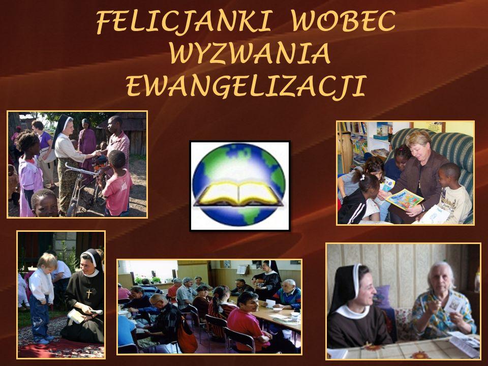 Felicjańską Misję Jako felicjanki współpracujemy z Chrystusem w duchowej odnowie świata.