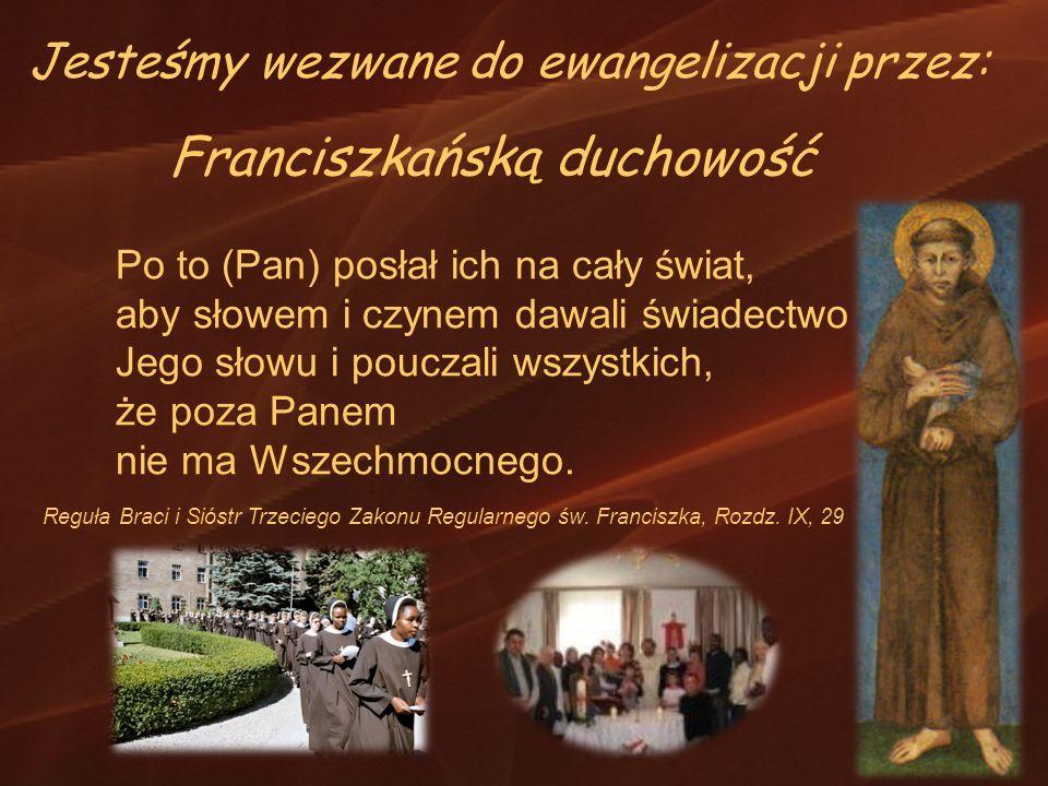 Reguła Braci i Sióstr Trzeciego Zakonu Regularnego św. Franciszka, Rozdz. IX, 29 Franciszkańską duchowość Po to (Pan) posłał ich na cały świat, aby sł