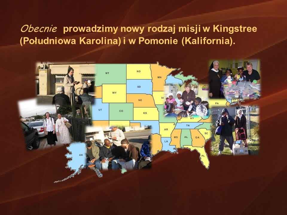 Obecnie prowadzimy nowy rodzaj misji w Kingstree (Południowa Karolina) i w Pomonie (Kalifornia).