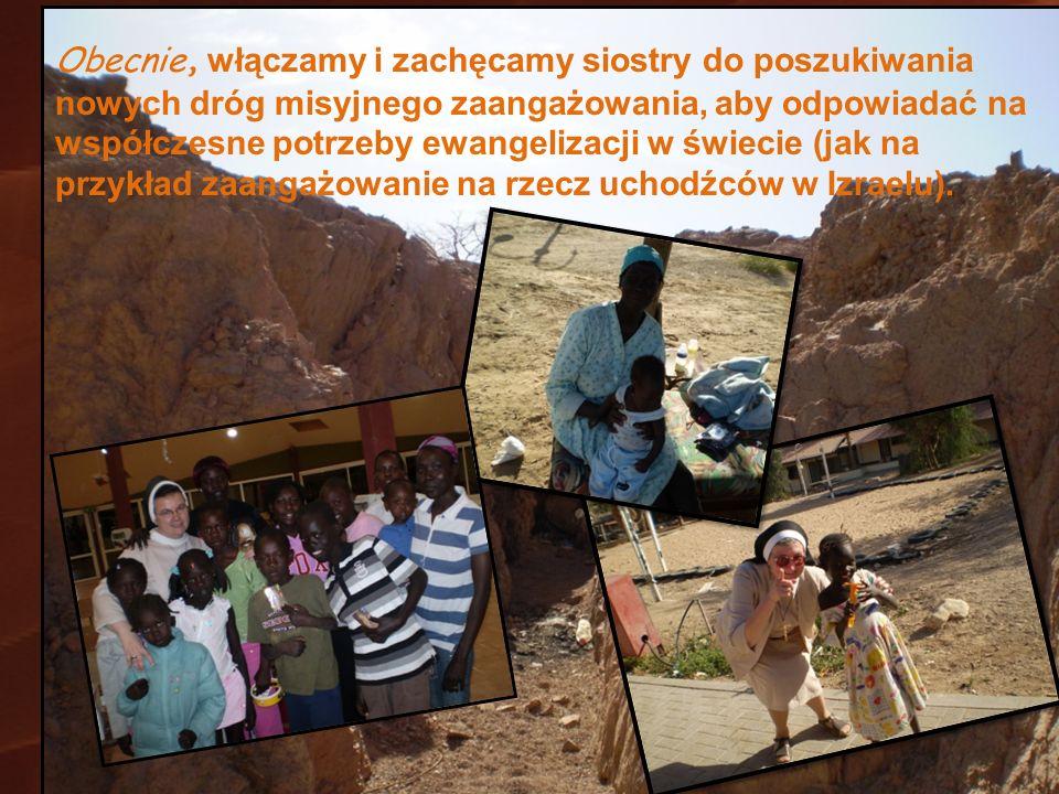 Obecnie, włączamy i zachęcamy siostry do poszukiwania nowych dróg misyjnego zaangażowania, aby odpowiadać na współczesne potrzeby ewangelizacji w świe
