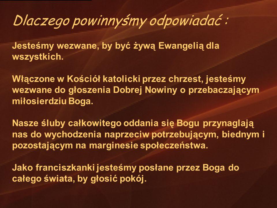 Dlaczego powinnyśmy odpowiadać : Jesteśmy wezwane, by być żywą Ewangelią dla wszystkich. Włączone w Kościół katolicki przez chrzest, jesteśmy wezwane