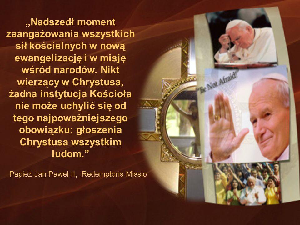 Papież Jan Paweł II, Redemptoris Missio Nadszedł moment zaangażowania wszystkich sił kościelnych w nową ewangelizację i w misję wśród narodów. Nikt wi
