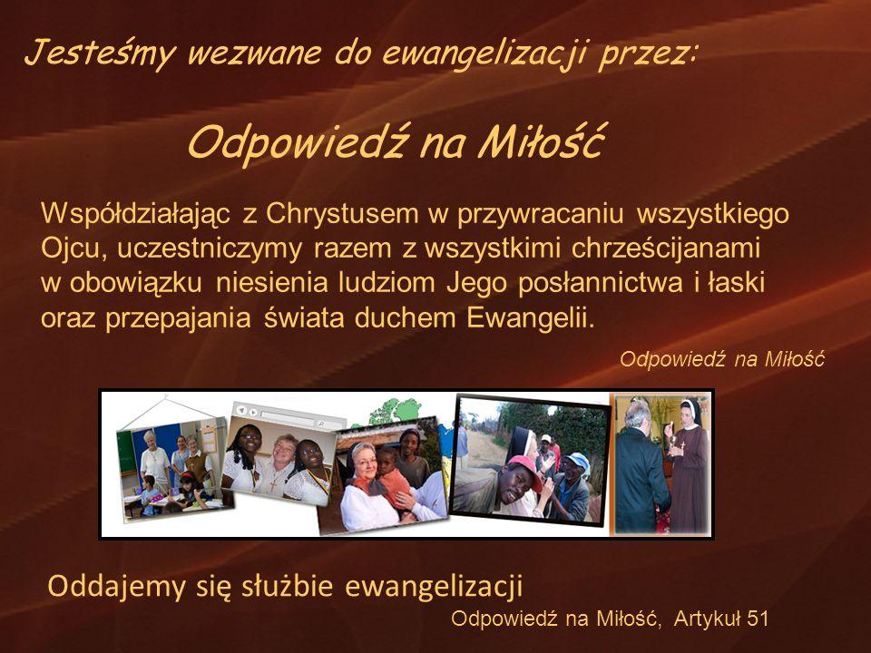 Jesteśmy wezwane do ewangelizacji przez: Odpowiedź na Miłość Współdziałając z Chrystusem w przywracaniu wszystkiego Ojcu, uczestniczymy razem z wszyst