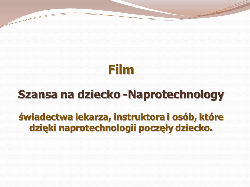 Film Szansa na dziecko -Naprotechnology świadectwa lekarza, instruktora i osób, które dzięki naprotechnologii poczęły dziecko.