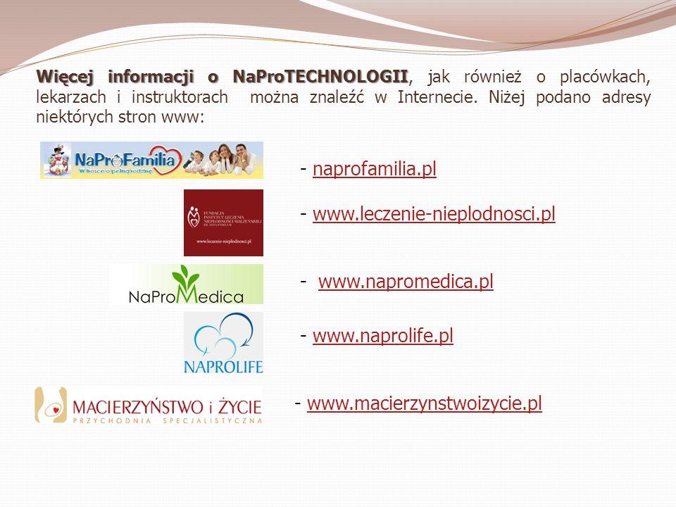 Więcej informacji o NaProTECHNOLOGII Więcej informacji o NaProTECHNOLOGII, jak również o placówkach, lekarzach i instruktorach można znaleźć w Interne