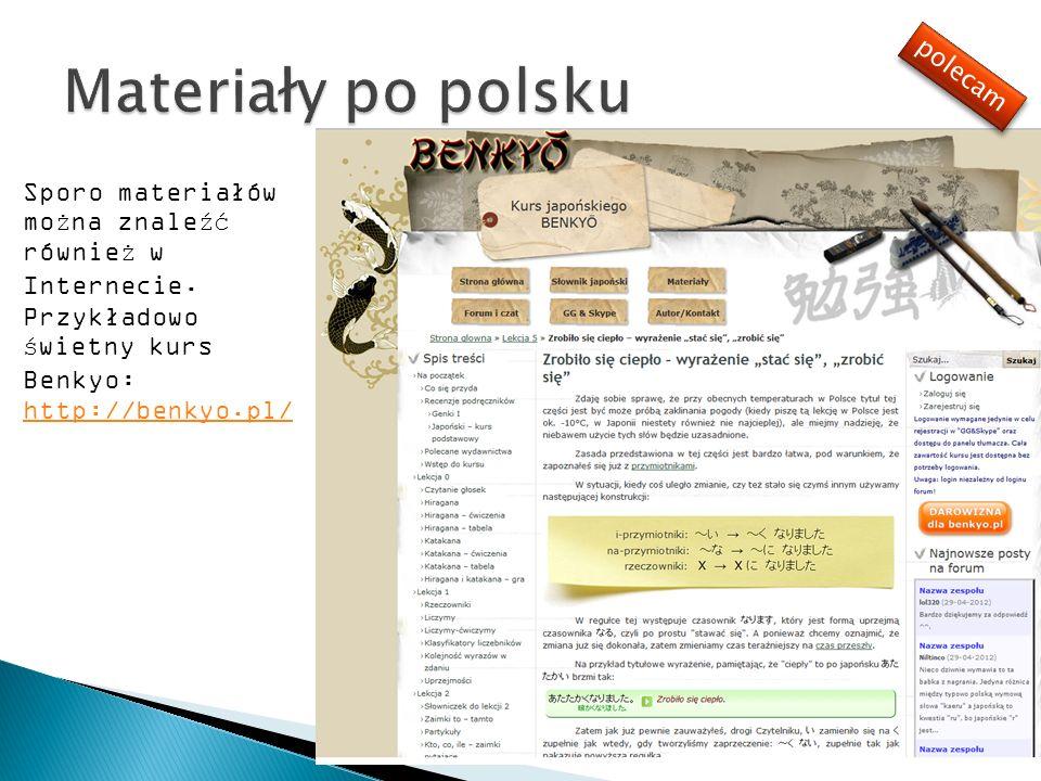 Sporo materiałów można znaleźć również w Internecie. Przykładowo świetny kurs Benkyo: http://benkyo.pl/ http://benkyo.pl/ polecam