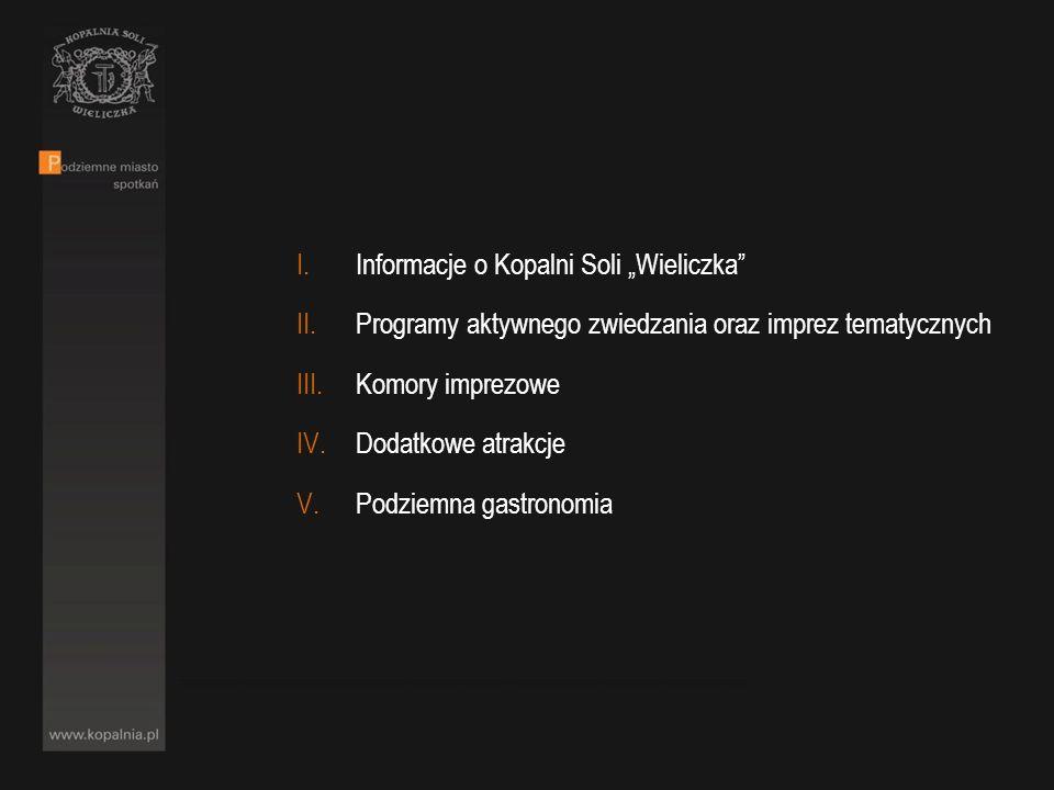 I.Informacje o Kopalni Soli Wieliczka II.Programy aktywnego zwiedzania oraz imprez tematycznych III.Komory imprezowe IV.Dodatkowe atrakcje V.Podziemna