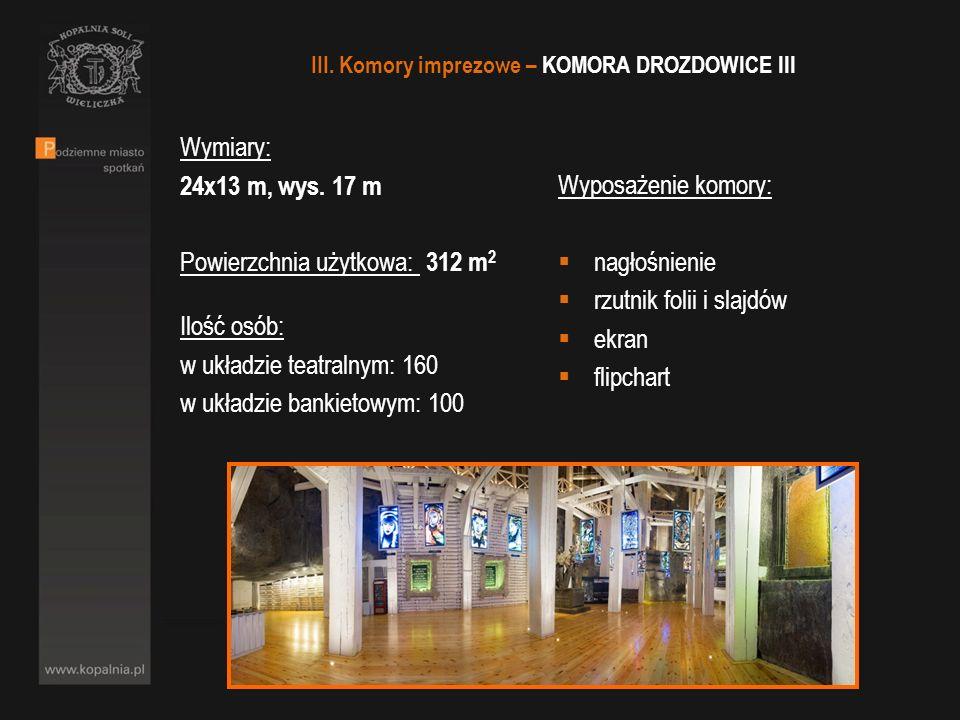 Wymiary: 24x13 m, wys. 17 m Powierzchnia użytkowa: 312 m 2 Ilość osób: w układzie teatralnym: 160 w układzie bankietowym: 100 Wyposażenie komory: nagł