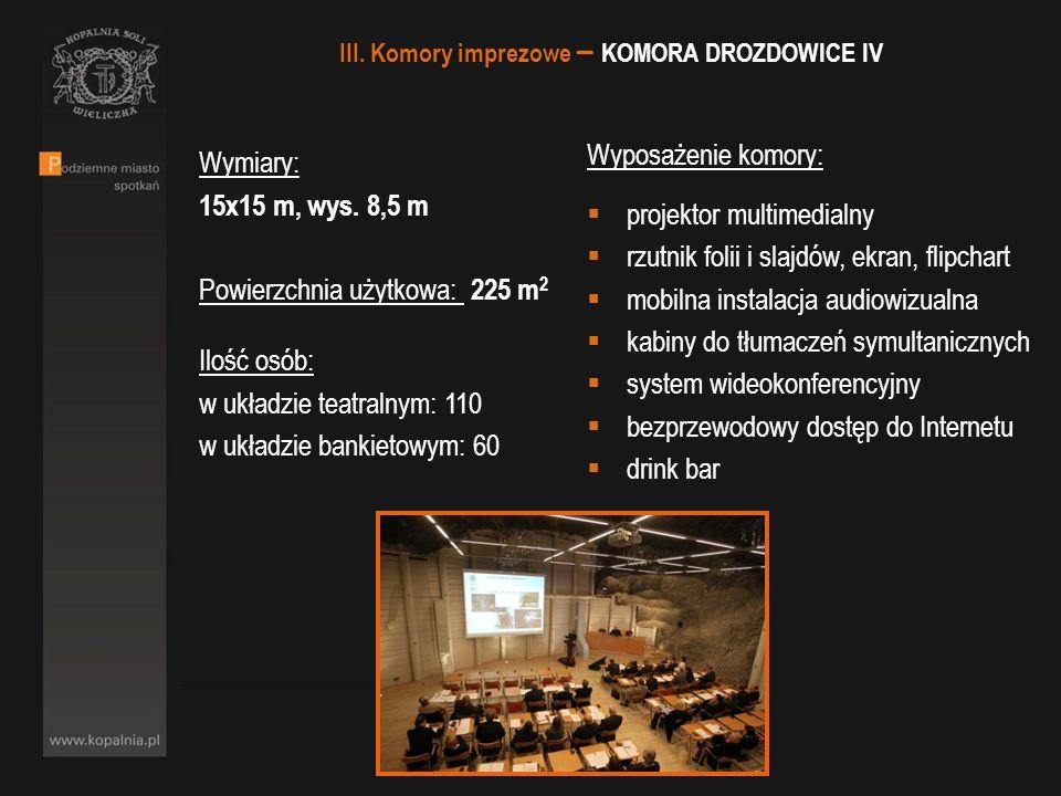 Wymiary: 15x15 m, wys. 8,5 m Powierzchnia użytkowa: 225 m 2 Ilość osób: w układzie teatralnym: 110 w układzie bankietowym: 60 Wyposażenie komory: proj