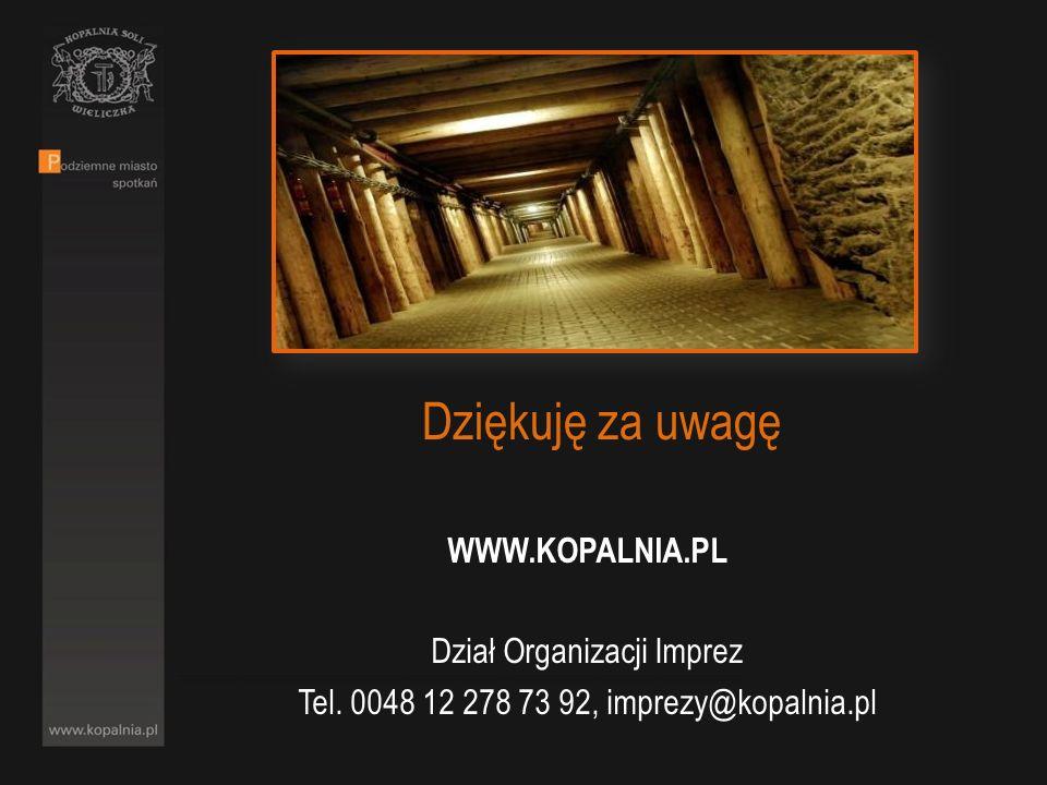 Dziękuję za uwagę WWW.KOPALNIA.PL Dział Organizacji Imprez Tel. 0048 12 278 73 92, imprezy@kopalnia.pl