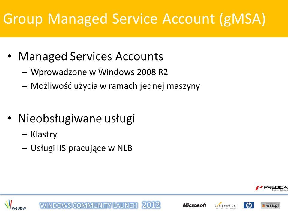 Managed Services Accounts – Wprowadzone w Windows 2008 R2 – Możliwość użycia w ramach jednej maszyny Nieobsługiwane usługi – Klastry – Usługi IIS prac