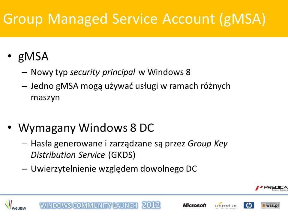 gMSA – Nowy typ security principal w Windows 8 – Jedno gMSA mogą używać usługi w ramach różnych maszyn Wymagany Windows 8 DC – Hasła generowane i zarz