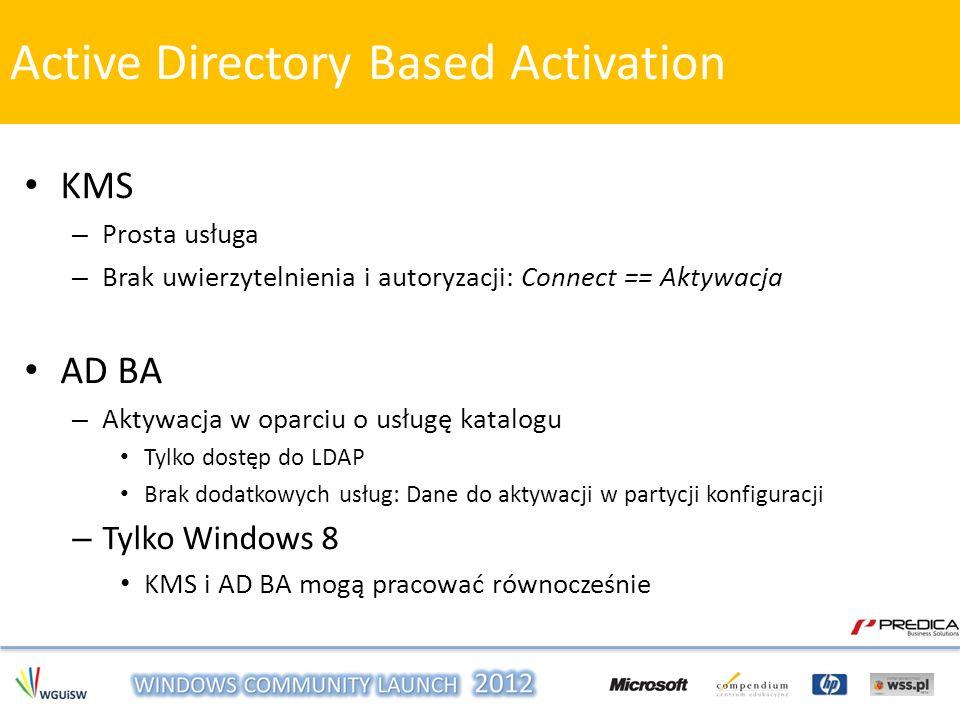 KMS – Prosta usługa – Brak uwierzytelnienia i autoryzacji: Connect == Aktywacja AD BA – Aktywacja w oparciu o usługę katalogu Tylko dostęp do LDAP Bra