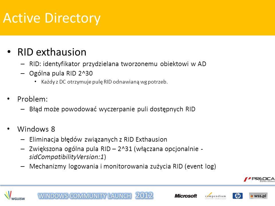 RID exthausion – RID: identyfikator przydzielana tworzonemu obiektowi w AD – Ogólna pula RID 2^30 Każdy z DC otrzymuje pulę RID odnawianą wg potrzeb.
