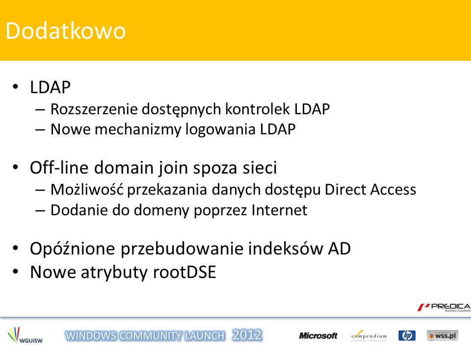 LDAP – Rozszerzenie dostępnych kontrolek LDAP – Nowe mechanizmy logowania LDAP Off-line domain join spoza sieci – Możliwość przekazania danych dostępu