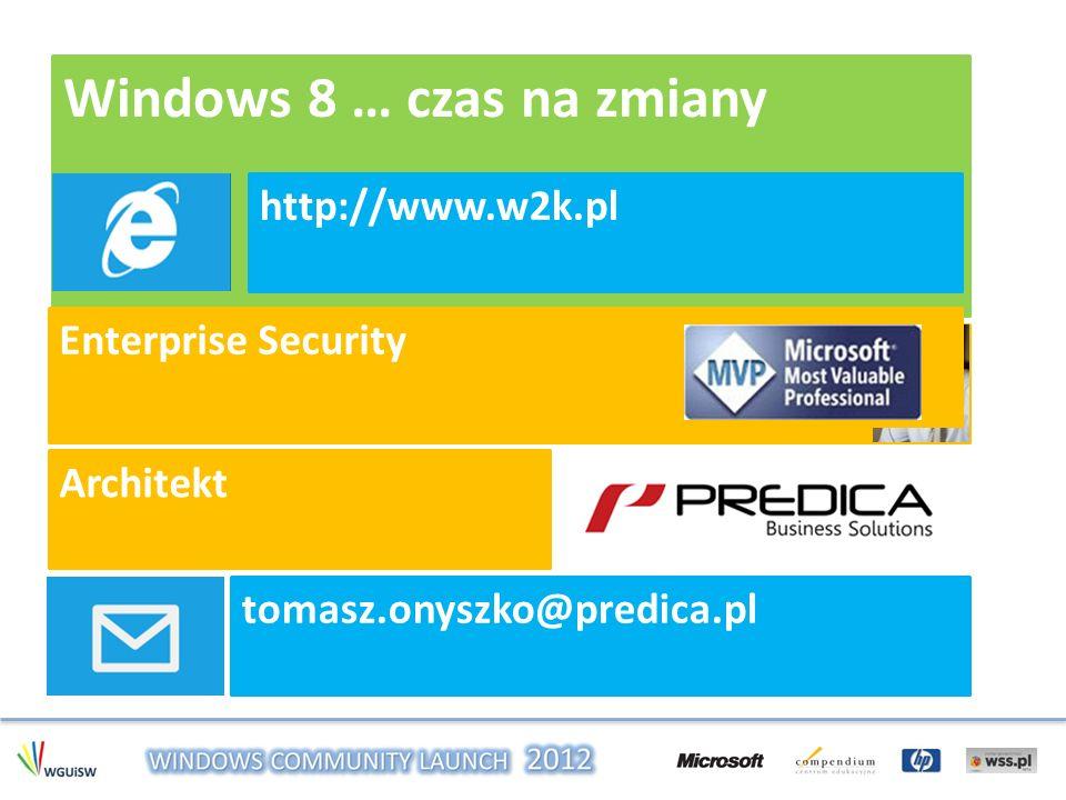 Windows 8 … czas na zmiany Tomasz Onyszko Architekt tomasz.onyszko@predica.pl http://www.w2k.pl Enterprise Security