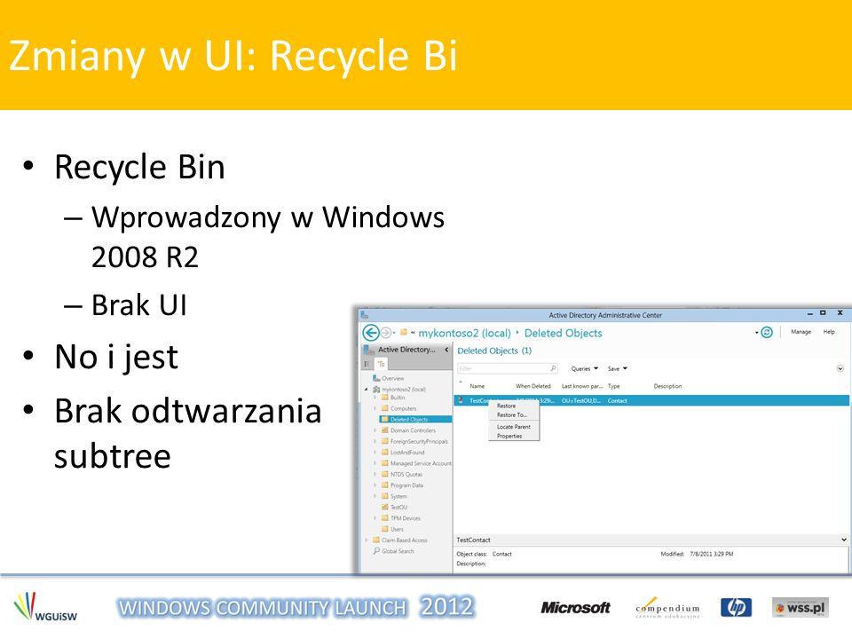 Recycle Bin – Wprowadzony w Windows 2008 R2 – Brak UI No i jest Brak odtwarzania subtree Zmiany w UI: Recycle Bi